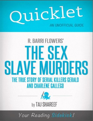 Quicklet on R. Barri Flowers' The Sex Slave Murders: The True Story of Serial Killers Gerald and Charlene Gallego by Taj  Shareef from Vearsa in Teen Novel category
