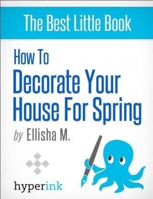 How to Decorate Your House for Spring
