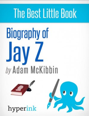 Jay Z: A Biography by Adam  McKibbin from  in  category