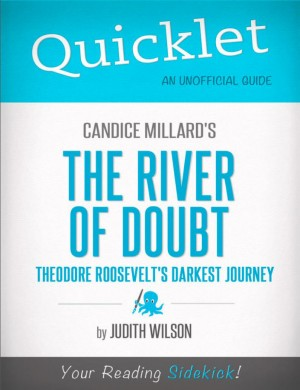 Quicklet on Candice Millard's The River of Doubt: Theodore Roosevelt's Darkest Journey by Judith Mary Wilson from Vearsa in Teen Novel category