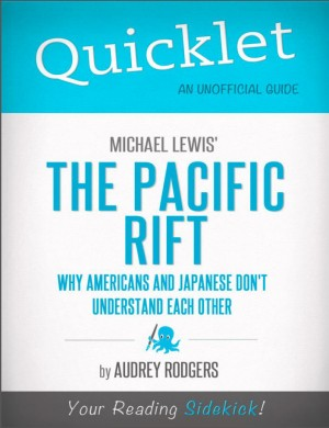 Quicklet on Michael Lewis' Pacific Rift: Why Americans and Japanese Don't Understand Each Other by Audrey  Louise Rodgers from Vearsa in Teen Novel category