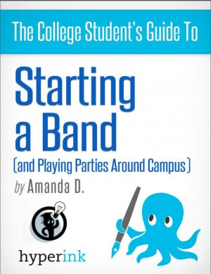 Start a Band: How to Land Gigs and Build a Huge Fanbase by Amanda  B. from Vearsa in General Novel category