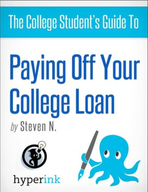 The College Student's Guide to Paying Off Your College Loan by Steven Needham from Vearsa in General Novel category