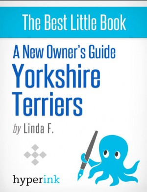 New Owner's Guide to Yorkshire Terriers by Linda  F. from Vearsa in General Novel category