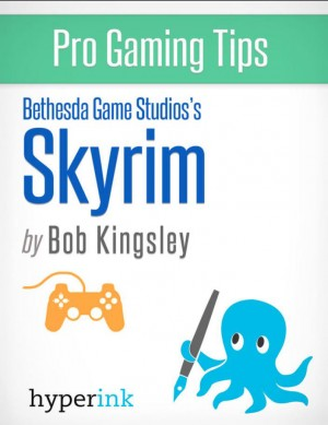 Skyrim - Strategy, Hacks, and Tools for the Pro Gamer by Robert Kingsley from Vearsa in General Novel category