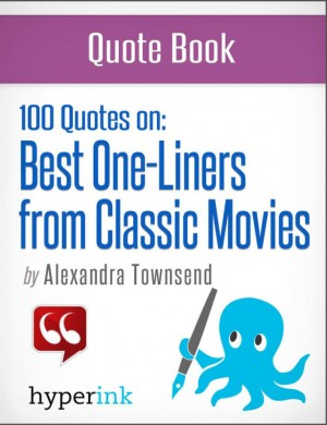 The Best 100 Classic Movie One-Liners (The Greatest Quotes in Film History) by Alexandra  Townsend from Vearsa in Teen Novel category