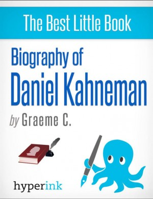 Daniel Kahneman: 2002 Nobel Laureate and Creator of Hedonic Psychology by Greame  C. from Vearsa in Autobiography & Biography category