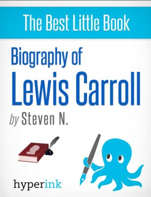 Lewis Carroll: Biography of the Author of Alice in Wonderland by Steven Needham from Vearsa in Autobiography,Biography & Memoirs category