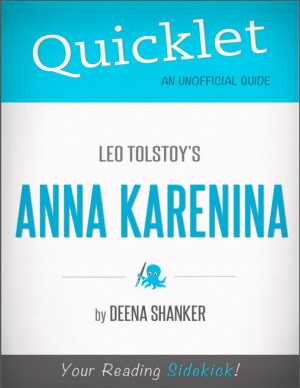 Quicklet on Leo Tolstoy's Anna Karenina (CliffsNotes-like Book Summary) by Deena Shanker from Vearsa in Teen Novel category