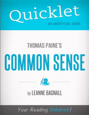 Quicklet on Thomas Paine's Common Sense (CliffsNotes-like Book Summary) by LeAnne  Bagnall from Vearsa in Teen Novel category