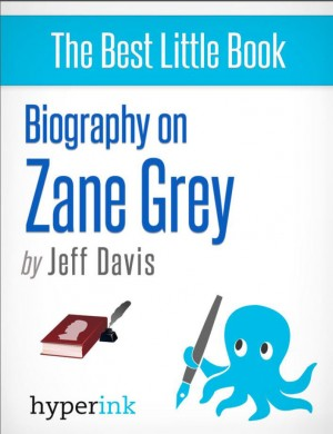 Zane Grey (Novelist, Writer of Riders of the Purple Sage) by Jeff  Davis from Vearsa in Autobiography & Biography category