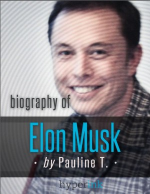 Elon Musk: Biography of the Mastermind Behind Paypal, SpaceX, and Tesla Motors by Pauline  T. from Vearsa in Autobiography & Biography category