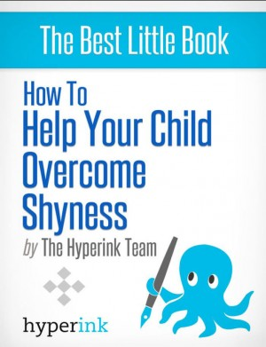My Child Is Shy: How Do I Help My Kid Overcome Shyness? by Sara McEwen from Vearsa in General Novel category