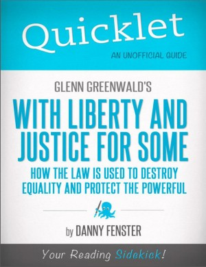 Quicklet on Glenn Greenwald's With Liberty and Justice for Some (CliffNotes-like Summary) by Danny Fenster from Vearsa in Teen Novel category