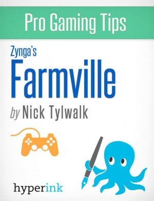 Farmville - Strategy, Hacks, and Tools for the Pro Gamer by Nick  Tylwalk from Vearsa in General Novel category