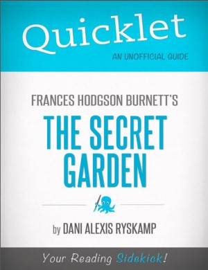 Quicklet on Frances Hodgson Burnett's The Secret Garden (CliffNotes-like Summary) by Dani  Alexis Ryskamp from Vearsa in Teen Novel category