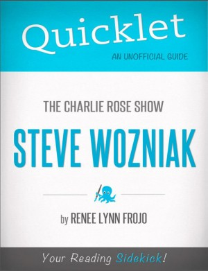 Quicklet on The Charlie Rose Show: Steve Wozniak (CliffNotes-like Summary) by Renee  Lynn Frojo from Vearsa in Teen Novel category