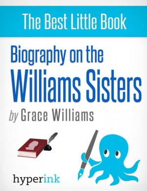 Williams Sisters: A Biography of Venus and Serena Williams by Grace  Williams from Vearsa in Autobiography & Biography category