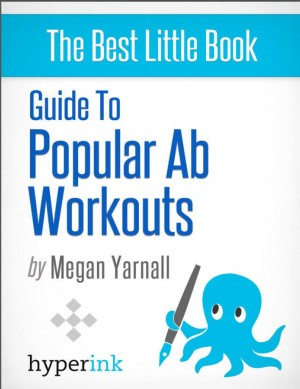Guide to Popular Ab Workouts (How To Get 6-Pack Abs - Weightloss, Fitness, Body Building) by Megan  Yarnall from Vearsa in General Novel category
