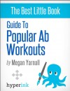 Guide to Popular Ab Workouts (How To Get 6-Pack Abs - Weightloss, Fitness, Body Building) by Megan  Yarnall from  in  category