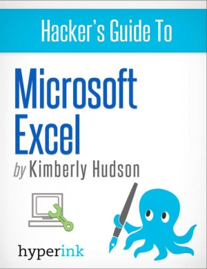 Hacker's Guide To Microsoft Excel (How To Use Excel, Shortcuts, Modeling, Macros, and more) by Kimberly  Hudson from Vearsa in General Novel category