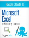 Hacker's Guide To Microsoft Excel (How To Use Excel, Shortcuts, Modeling, Macros, and more) by Kimberly  Hudson from  in  category
