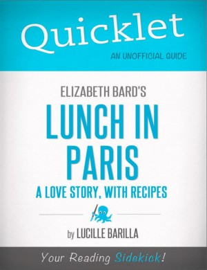 Quicklet on Elizabeth Bard's Lunch in Paris: A Love Story, with Recipes (CliffNotes-like Summary) by Lucille  Barilla from Vearsa in Teen Novel category