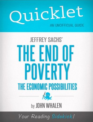 Quicklet on Jeffrey Sachs' The End of Poverty (CliffNotes-like Summary) by John M.  Whalen from Vearsa in Teen Novel category