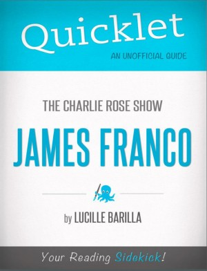 Quicklet on The Charlie Rose Show: James Franco (CliffNotes-like Summary) by Lucille  Barilla from Vearsa in Teen Novel category