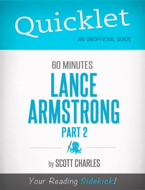 Quicklet on 60 Minutes: Lance Armstrong, Part 2 (CliffsNotes-like Summaries) by Scott Charles from Vearsa in Teen Novel category