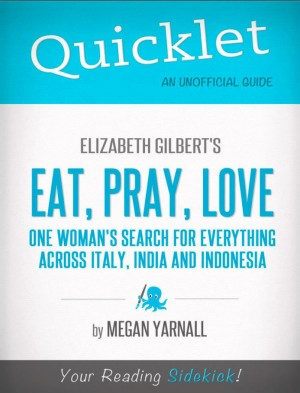 Quicklet on Elizabeth Gilbert's Eat, Pray, Love (CliffNotes-like Book Summary) by Megan  Yarnall from Vearsa in Teen Novel category