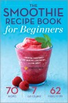 The Smoothie Recipe Book for Beginners by Mendocino Press from  in  category