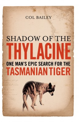 Shadow of the Thylacine by Col Bailey from Vearsa in Autobiography & Biography category