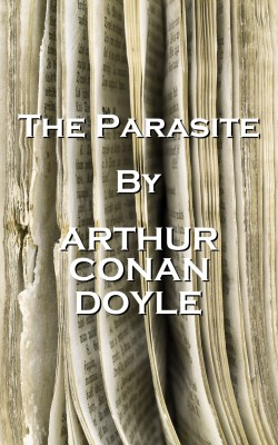 The Parasite, By Arthur Conan Doyle by Arthur Conan Doyle from Vearsa in General Novel category