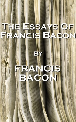 The Essays Of Francis Bacon, By Francis Bacon by Francis Bacon from Vearsa in General Novel category