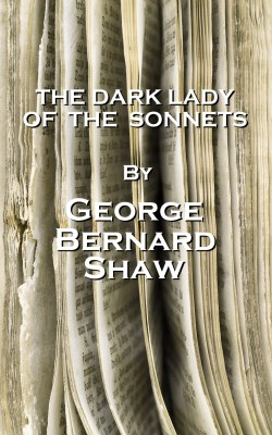 The Dark Lady Of The Sonnets, By George Bernard Shaw by George Bernard Shaw from Vearsa in General Novel category