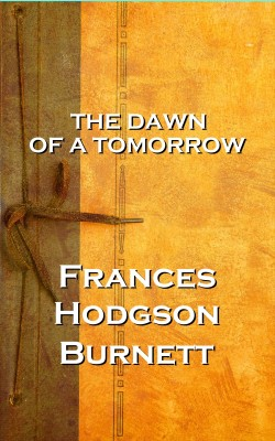 The Dawn Of A Tomorrow by Frances Hodgson Burnett from Vearsa in General Novel category