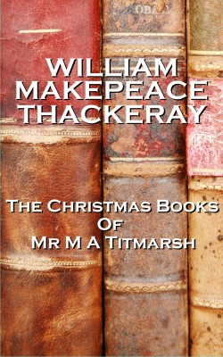 The Christmas Books Of Mr M A Titmarsh by William Makepeace Thackeray from Vearsa in General Novel category