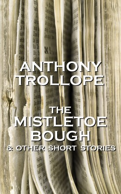 The Mistletoe Bough And Other Short Stories by Anthony Trollope from Vearsa in General Novel category
