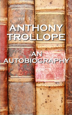 An Autobiography By Anthony Trollope by Anthony Trollope from Vearsa in Autobiography & Biography category