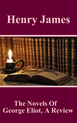 The Novels Of George Eliot,  A Review by Henry James from Vearsa in General Novel category