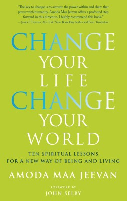 Change Your Life, Change Your World: 10 Spiritual Lessons for a New Way of Being and Living by Amoda Maa Jeevan Author from Vearsa in Religion category