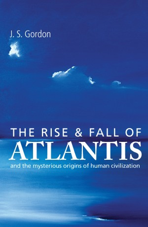 The Rise and Fall of Atlantis - The True Origins of Human Civilization by J S Gordon Author from Vearsa in Religion category