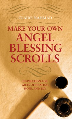 Make Your Own Angel Blessing Scrolls - Inspiration for Gifts of Healing, Hope and Joy by Claire Nahmad Author from Vearsa in Religion category