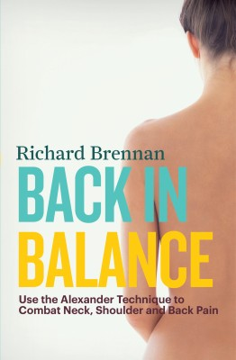 Back in Balance: Use the Alexander Technique to Combat Neck, Shoulder and Back Pain by Richard Brennan Author from Vearsa in Business & Management category