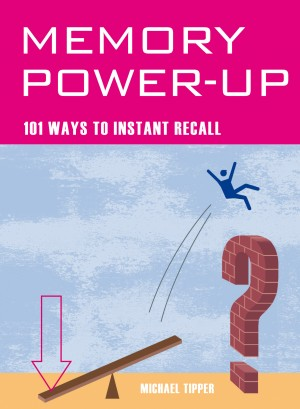 Memory Power Up - 101 Ways to Instant Recall by Michael Tipper Author from Vearsa in Lifestyle category