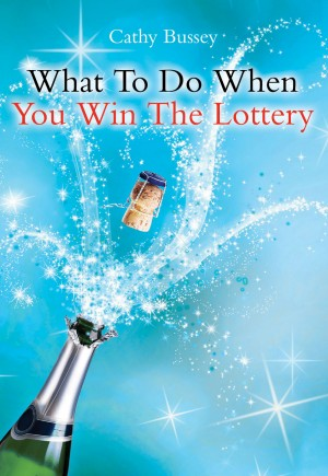 What to Do When You Win the Lottery by Cathy Bussey from  in  category