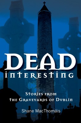 Dead Interesting Stories from the Graveyards of Dublin by Glasnevin Cemetery from Vearsa in History category