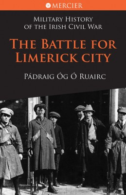 Battle for Limerick City: Military History of the Irish Civil War by Pádraig  Ó Ruairc from Vearsa in History category