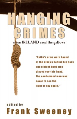 Hanging Crimes: When Ireland Used the Gallows by Frank Sweeney from Vearsa in History category